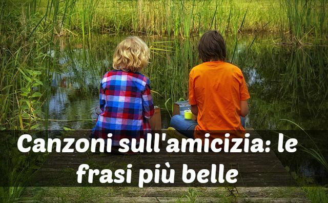 Canzoni Sull Amicizia Frasi Dei Brani Piu Belli Tutto Donna